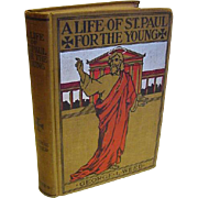 1899 Antique Victorian Book A Life Of St. Paul For the Young Illustrated Scenes Incidents Teachings by George Weed