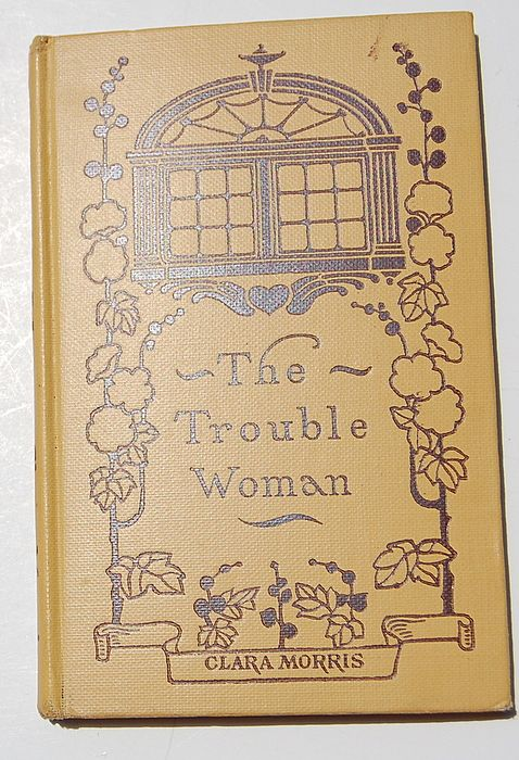 1904 The Trouble Woman Clara Morris