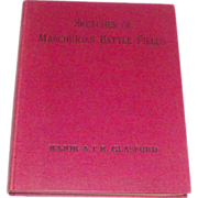 Sketches of Manchurian Battle-Fields: with a Verbal Description of Southern Manchuria An Aid to the Study of the Russo-Japanese War First Edition 1910