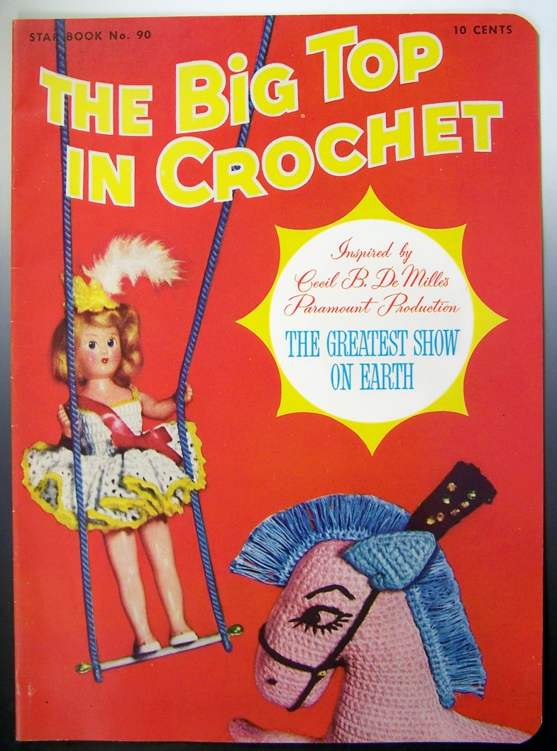 "Vintage Star Book #90, ""The Big Top in Crochet"": Inspired by Cecil B. De Mille's Movie, ""The Greatest Show on Earth"", 1952"