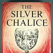 The Silver Chalice: A Story of the Cup of the Last Supper, A Novel by Thomas B. Costain