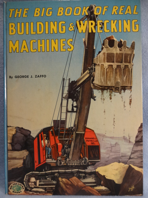 The Big Book of Real Building & Wrecking Machines, by George J. Zaffo--Children Book
