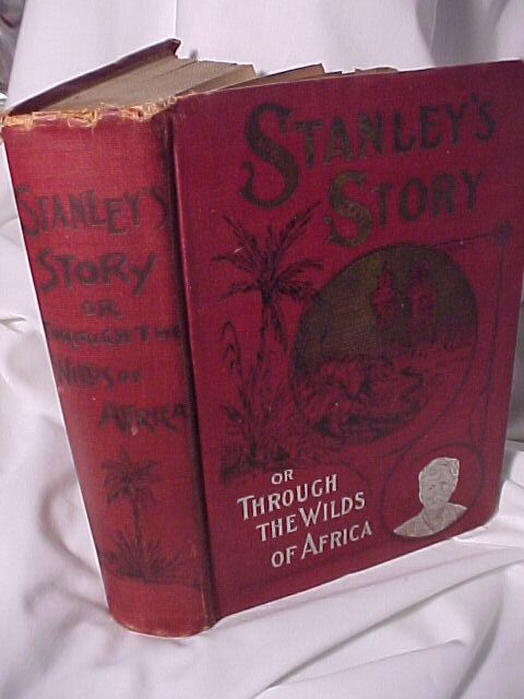 Stanley's Story or Through The Wilds of Africa