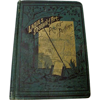 """1887: First Edition, """" The Ladies Manual of Art """" or """" Profit & Pastime """""""