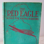 The Red Eagle A Tale for Young Aviators ~ 1st Ed 1930