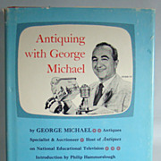 Antiquing with George Michael – Entertainment and Enlightenment for the Active or Armchair Antiquer, by George Michael, 1957, First Edition, Second Printing.