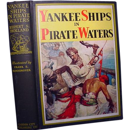 """""""Yankee Ships in Pirate Waters"""", Rupert S. Holland,1931, 1st Ed."""