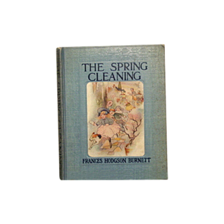 "REDUCED Charming Childrens Book ""The Spring Cleaning"" 1st Ed. Frances Hodgson Burnett"