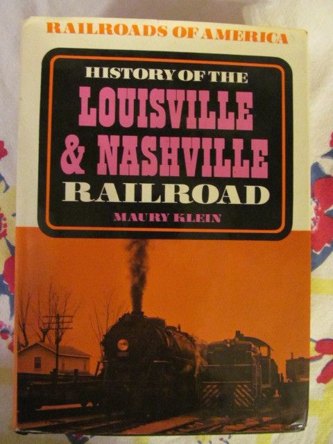 History of the Louisville & Nashville Railroad,Maury Klein, 1972 First Edition