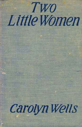 1915 Two Little Women, Carolyn Wells Series, 1st Ed - Out-of-Print, Antiquarian, Literature
