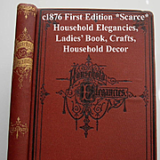 c1877 Household Elegancies Book Home Decor Sewing Needlework Sewing Crafts Leatherwork Painting Baskets Screens Victorian Antique Post Civil War