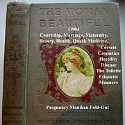 c1904 Book Maidenhood Marriage Maternity The Woman Beautiful Pregnancy Manikin Beauty Hair Cosmetics Sex Toilet Etiquette Corsets Dress Fashion Illustrated
